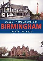 Walks Through History: Birmingham by John…