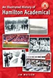 Dick, A. C.: An Illustrated History Hamilton Academicals