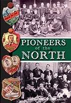 Pioneers of the North by Paul Joannou