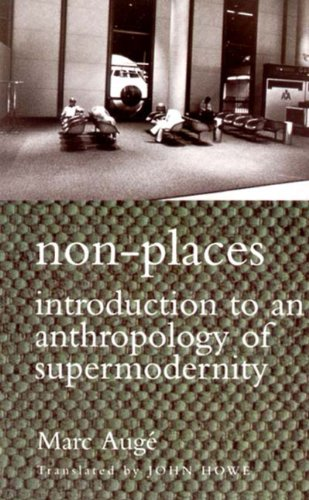 non-places-introduction-to-an-anthropology-of-supermodernity-cultural-studies