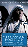 Hitchens, Christopher: The Missionary Position: Mother Teresa in Theory and Practice
