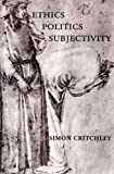 Critchley, Simon: Ethics-Politics-Subjectivity: Essays on Derrida, Levinas and Contemporary French Thought