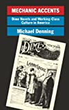 Denning, Michael: Mechanic Accents: Dime Novels and Working-Class Culture in America