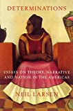 Larsen, Neil: Determinations: Essays on Theory, Narrative and Nation in the Americas