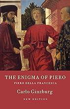 The Enigma of Piero: Piero Della Francesca…