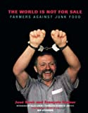 Bove, Jose: The World Is Not for Sale: Farmers Against Junk Food
