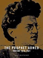 The Prophet Armed: Trotsky 1879-1921 by…