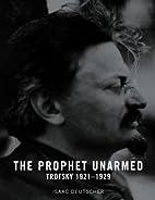 The Prophet Unarmed: Trotsky 1921-1929 by…