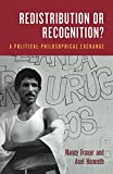 Fraser, Nancy: Redistribution or Recognition: A Political Philosophical Exchange