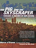 D'Eramo, Marco: Pig and the Skyscraper : Chicago a History of Our Future