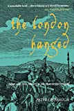 Linebaugh, Peter: The London Hanged : Crime and Civil Society in the Eighteenth Century