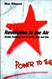Max Elbaum: Revolution in the Air: Sixties Radicals turn to Lenin, Mao and Che