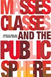 Hill, Mike: Masses, Classes and the Public Sphere