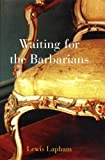 Lapham, Lewis H.: Waiting for the Barbarians
