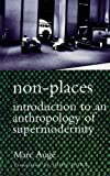 Marc Auge: Non-Places: Introduction to an Anthropology of Supermodernity