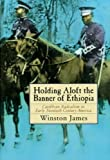 James, Winston: Holding Aloft the Banner of Ethiopia : Caribbean Radicalism in America