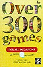 Over 300 Games for All Occasions by Patrick…