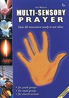 Multi-sensory Prayer: Over 60 Innovative…