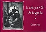 Pols, Robert: Looking at Old Photographs