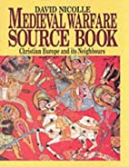 Medieval Warfare Source Book: Christian…