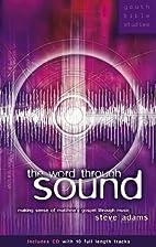 The Word Through Sound by Adams Steve