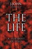 John, J.: The Life: A Portrait Of Jesus