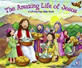 Nolan, Allia Zobel: The Amazing Life of Jesus: An Interactive Lift-the-Flap Book Telling the Story of Jesus