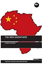 The New Sinosphere: China in Africa by Leni…