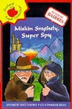 Super spy, Miskin Snythely / Andrew Matthews…