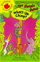 What's up, Chimp? / Pat Moon ; illustrated…
