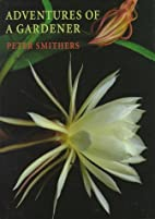 Adventures of a Gardener by Peter Smithers