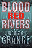 Jean-Christophe GRANGE: Blood Red Rivers