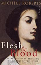 Flesh and Blood by Michèle Roberts