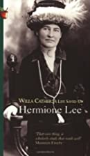 Willa Cather: A Life Saved Up by Hermione…