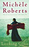 Roberts, Michele: The Looking Glass