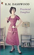 Provincial Daughter by R. M. Dashwood