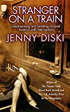 Diski, Jenny: Stranger on a Train: Daydreaming and Smoking Around America