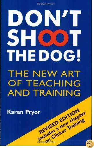 TDon't Shoot the Dog!: The New Art of Teaching and Training
