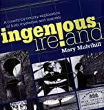 Mulvihill, Mary: Ingenious Ireland: A County-By-County Exploration of Irish Mysteries and Marvels