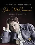 Ledbetter, Gordon: The Great Irish Tenor: John McCormack