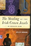 Dungan, Myles: The Stealing of the Irish Crown Jewels: An Unsolved Crime