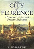 R. W. B. Lewis: The City of Florence: Historical Vistas & Personal Sightings