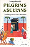 Faroqhi, Suraiya: Pilgrims and Sultans: The Hajj under the Ottomans