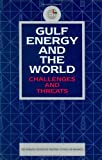 Gulf Energy and the World Challenges and Threats