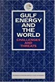 Emirates Center for Strategic Studies and Research: Gulf Energy and the World: Challenges and Threats