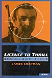 Chapman, James: Licence to Thrill: A Cultural History of the James Bond Films