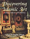 Vernoit, Stephen: Discovering Islamic Art : Scholars, Collectors and Collections, 1850-1950