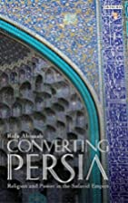 Converting Persia: Religion and Power in the…