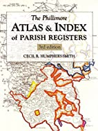 The Phillimore Atlas and Index of Parish…