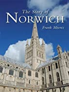 The Story of Norwich by Frank Meeres